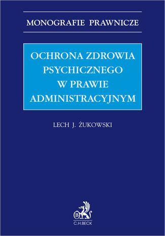 Okładka książki Ochrona zdrowia psychicznego w prawie administracyjnym
