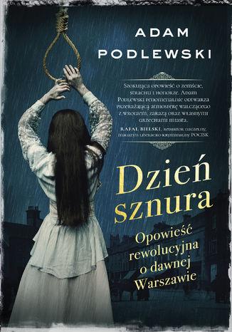 Okładka książki Dzień sznura. Opowieść rewolucyjna o dawnej Warszawie