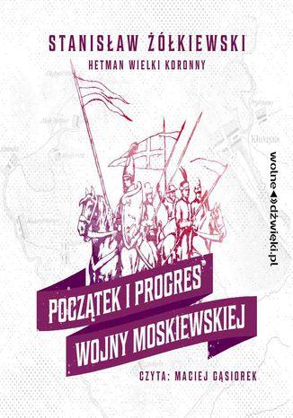 Okładka książki/ebooka Początek i progres Wojny Moskiewskiej