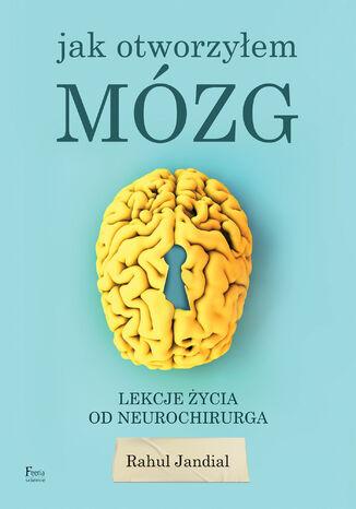 Okładka książki Jak otworzyłem mózg. Lekcje życia od neurochirurga