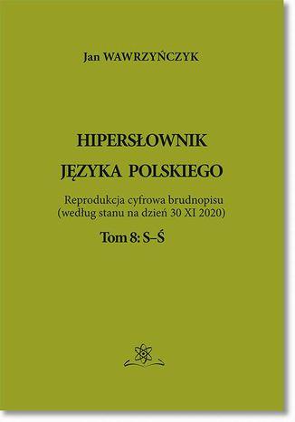 Okładka książki/ebooka Hipersłownik języka Polskiego Tom 8: S-Ś
