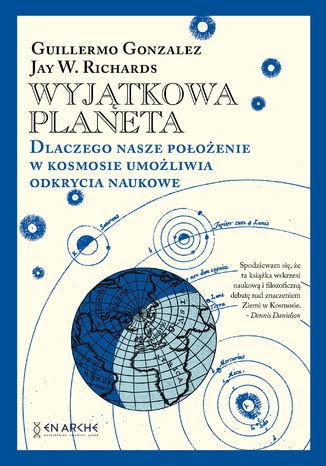 Okładka książki Wyjątkowa planeta. Dlaczego nasze położenie w Kosmosie umożliwia odkrycia naukowe