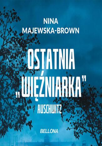 Okładka książki Ostatnia więźniarka Auschwitz