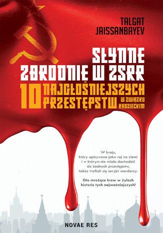 Okładka książki  Słynne zbrodnie w ZSRR. 10 najgłośniejszych przestępstw w Związku Radzieckim