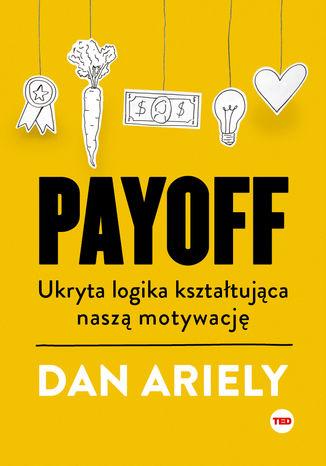 Okładka książki/ebooka Payoff. Ukryta logika kształtująca naszą motywację