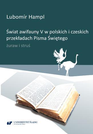 Okładka książki Świat awifauny V w polskich i czeskich przekładach Pisma Świętego. Żuraw i struś