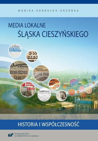Okładka książki/ebooka Media lokalne Śląska Cieszyńskiego. Historia i współczesność