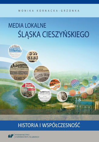 Okładka książki Media lokalne Śląska Cieszyńskiego. Historia i współczesność