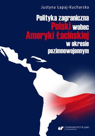 Okładka książki Polityka zagraniczna Polski wobec Ameryki Łacińskiej w okresie pozimnowojennym