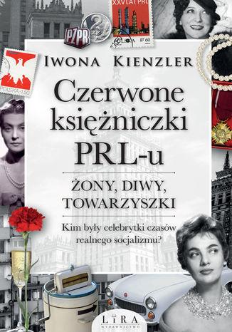 Okładka książki Czerwone księżniczki PRL-u. Żony, diwy, towarzyszki