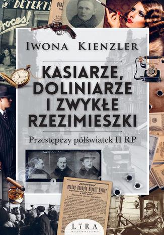 Okładka książki Kasiarze, doliniarze i zwykłe rzezimieszki. Przestępczy półświatek II RP
