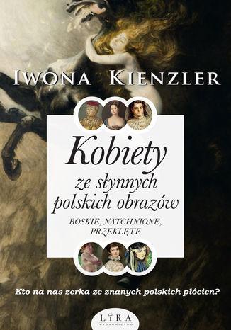 Okładka książki Kobiety ze słynnych polskich obrazów. Boskie, natchnione, przeklęte