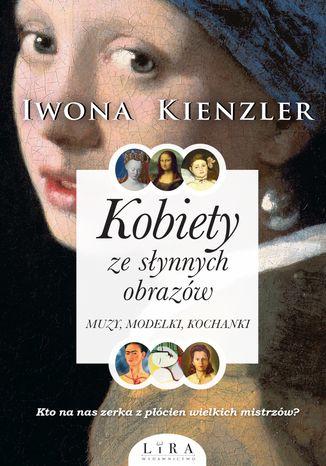 Okładka książki Kobiety ze słynnych obrazów. Muzy, modelki, kochanki