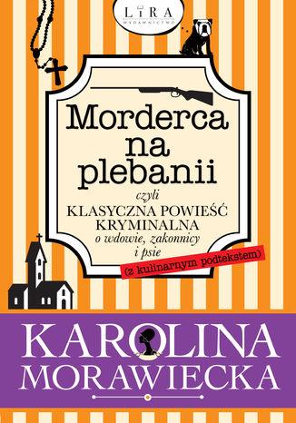 Okładka książki/ebooka Morderca na plebanii czyli klasyczna powieść kryminalna o wdowie, zakonnicy i psie (z kulinarnym podtekstem)