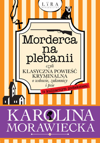 Okładka książki Morderca na plebanii czyli klasyczna powieść kryminalna o wdowie, zakonnicy i psie (z kulinarnym podtekstem)