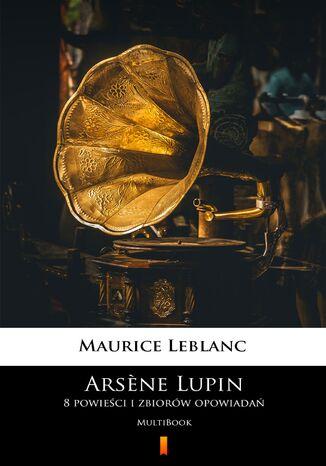 Okładka książki/ebooka Arsne Lupin. 8 powieści i zbiorów opowiadań. MultiBook