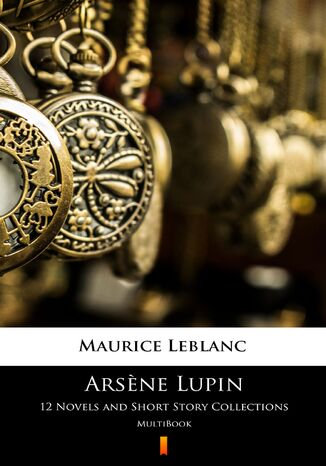 Arsne Lupin. 12 Novels and Short Story Collections. MultiBook