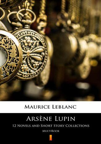 Okładka książki/ebooka Arsne Lupin. 12 Novels and Short Story Collections. MultiBook