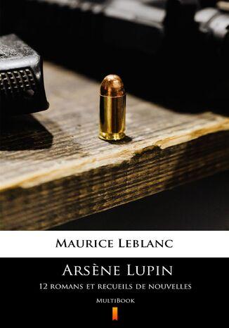 Arsne Lupin. 12 romans et recueils de nouvelles. MultiBook
