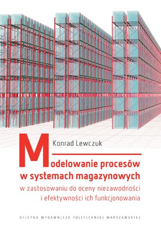Modelowanie procesów w systemach magazynowych w zastosowaniu do oceny niezawodności i efektywności ich funkcjonowania