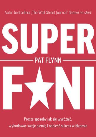 Okładka książki Superfani. Proste sposoby jak się wyróżnić, wyhodować swoje plemię i odnieść sukces w biznesie