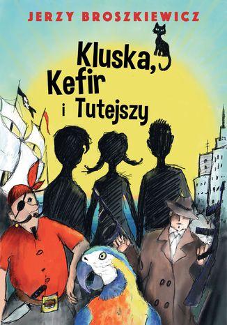 Okładka książki/ebooka Kluska, Kefir i Tutejszy