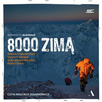 Okładka książki 8000 zimą. Walka o najwyższe szczyty świata w najokrutniejszej porze roku