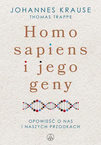 Okładka książki Homo sapiens i jego geny. Opowieść o nas i naszych przodkach
