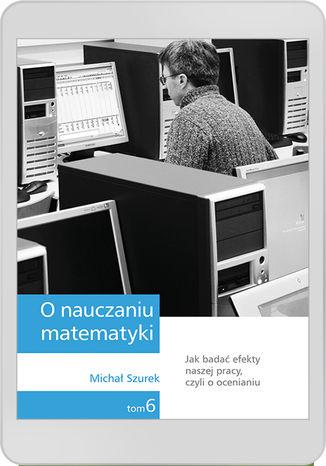 Okładka książki O nauczaniu matematyki. Wykłady dla nauczycieli i studentów. Tom 6