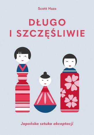 Okładka książki Długo i szczęśliwie. Japońska sztuka akceptacji