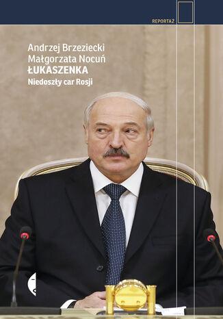 Okładka książki Łukaszenka. Niedoszły car Rosji