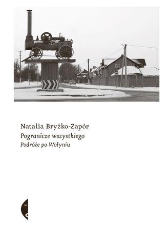 Okładka książki/ebooka Pogranicze wszystkiego. Podróże po Wołyniu
