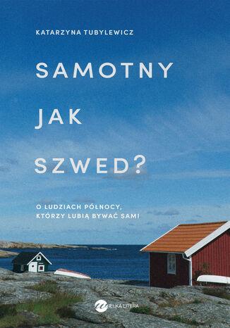 Okładka książki Samotny jak Szwed?. O ludziach Północy, którzy lubią bywać sami