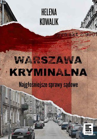 Okładka książki Warszawa Kryminalna. Najgłośniejsze sprawy sądowe
