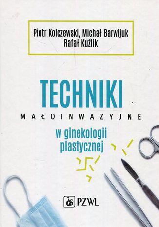 Okładka książki Techniki małoinwazyjne w ginekologii plastycznej