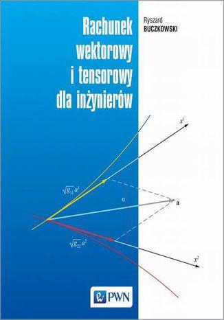 Okładka książki/ebooka Rachunek wektorowy i tensorowy dla inżynierów