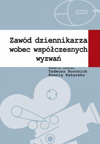 Okładka książki/ebooka Zawód dziennikarza wobec współczesnych wyzwań