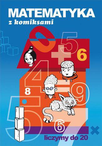 Okładka książki/ebooka Matematyka z komiksami Liczymy do 20