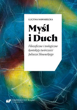 Okładka książki Myśl i Duch. Filozoficzne i teologiczne konteksty twórczości Juliusza Słowackiego
