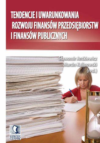 Okładka książki Tendencje i uwarunkowania rozwoju finansów przedsiębiorstw i finansów publicznych