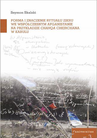 Okładka książki Forma i znaczenie rytuału zikru we współczesnym Afganistanie na przykładzie chanqa Chejchane w Kabulu