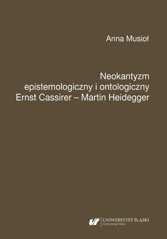 Okładka książki/ebooka Neokantyzm epistemologiczny i ontologiczny. Ernst Cassirer - Martin Heidegger