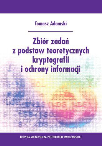 Okładka książki Zbiór zadań z podstaw teoretycznych kryptografii i ochrony informacji