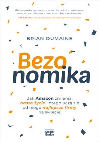 Okładka książki Bezonomika. Jak Amazon zmienia nasze życie i czego uczą się od niego najlepsze firmy na świecie