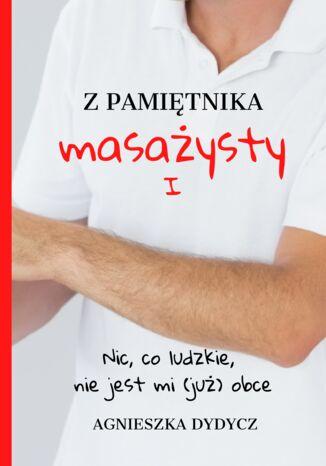 Okładka książki Z pamiętnika masażysty I. Nic, co ludzkie, nie jest mi (już) obce