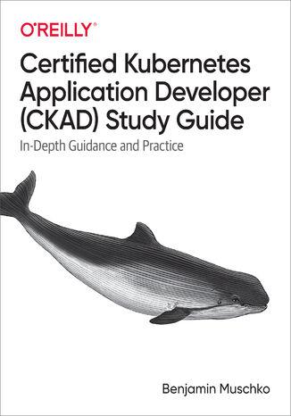 Okładka książki/ebooka Certified Kubernetes Application Developer (CKAD) Study Guide
