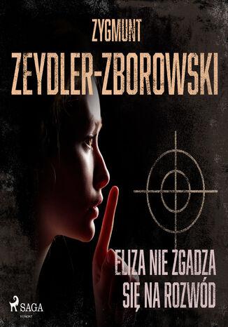 Okładka książki Eliza nie zgadza się na rozwód