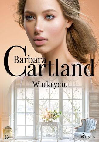Okładka książki Ponadczasowe historie miłosne Barbary Cartland. W ukryciu - Ponadczasowe historie miłosne Barbary Cartland (#33)