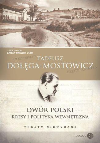Dwór Polski. Kresy i polityka wewnętrzna. Teksty niewydane