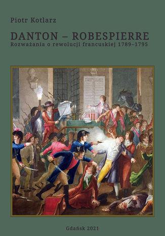 Danton - Robespierre Rozważania o rewolucji francuskiej 1789-1795